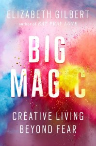 Big Magic - Eilizabeth Gilbert